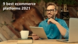 9 Best Ecommerce Platforms in 2021 (Reviewed, Compared, and Rated)