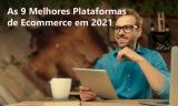 Plataforma de Ecommerce: As 9 Melhores em 2021 – Revisadas e Comparadas